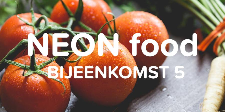 NEON Food Bijeenkomst 5